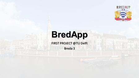 BredApp FIRST Delft Breda 3. Outline Background scenario What is BredApp First steps Tracking advancement Menu presentation Conclusions.
