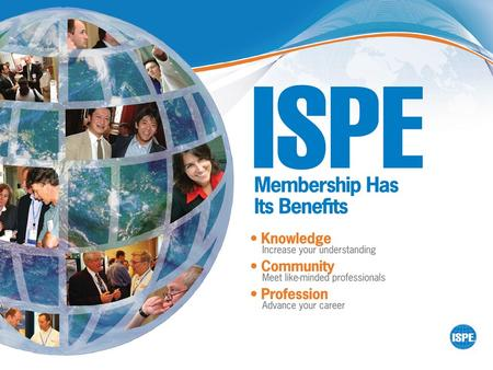 Founded in 1980 Not-for-profit, non-lobbying global professional society 22,000 individual Members from more than 90 countries ISPE is a Society of pharmaceutical.