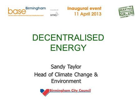 DECENTRALISED ENERGY Sandy Taylor Head of Climate Change & Environment.