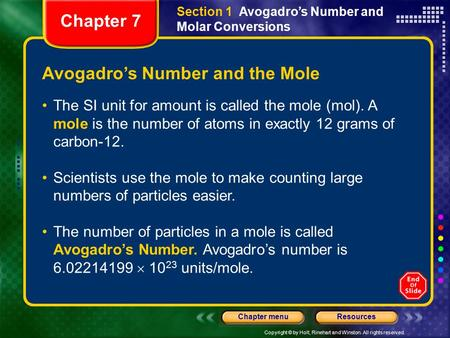 Copyright © by Holt, Rinehart and Winston. All rights reserved. ResourcesChapter menu Avogadro's Number and the Mole The SI unit for amount is called the.