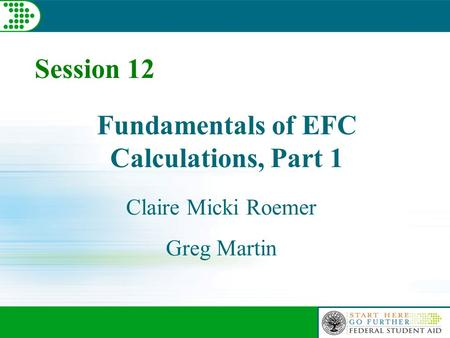 Session 12 Fundamentals of EFC Calculations, Part 1 Claire Micki Roemer Greg Martin.