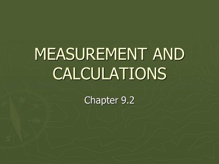 MEASUREMENT AND CALCULATIONS Chapter 9.2. Significant Digits ► The international agreement about the correct way to record measurements: ► Record all.