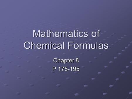 Mathematics of Chemical Formulas Chapter 8 P 175-195.