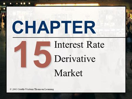 CHAPTER 15 Interest Rate Derivative Market. Chapter Objectives n Describe the types of interest rate swaps available n Describe the risks of swaps n Identify.