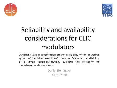 Reliability and availability considerations for CLIC modulators Daniel Siemaszko 11.05.2010 OUTLINE : Give a specification on the availability of the powering.