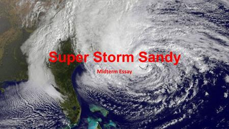 Super Storm Sandy Midterm Essay. How does a hurricane form? Hurricanes are fueled by warm, moist air. Most originate in the south-eastern Atlantic Ocean.