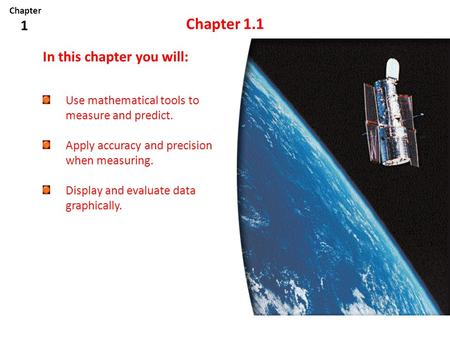 Chapter 1.1 Use mathematical tools to measure and predict. Apply accuracy and precision when measuring. Display and evaluate data graphically. Chapter.