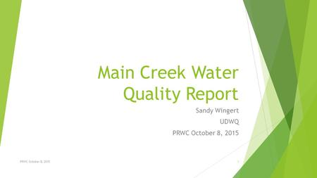 Main Creek Water Quality Report Sandy Wingert UDWQ PRWC October 8, 2015 1.