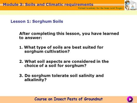 Virtual Academy for the Semi Arid Tropics Course on Insect Pests of Groundnut Module 3: Soils and Climatic requirements After completing this lesson, you.