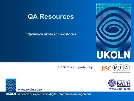A centre of expertise in digital information management   UKOLN is supported by: QA Resources