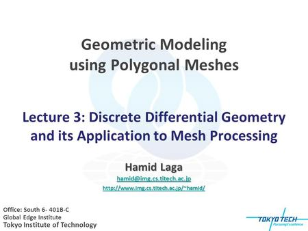 Geometric Modeling using Polygonal Meshes Lecture 3: Discrete Differential Geometry and its Application to Mesh Processing Office: South 6- 401B-C Global.