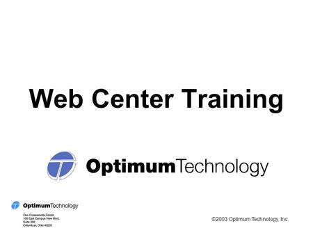 Web Center Training ©2003 Optimum Technology, Inc.
