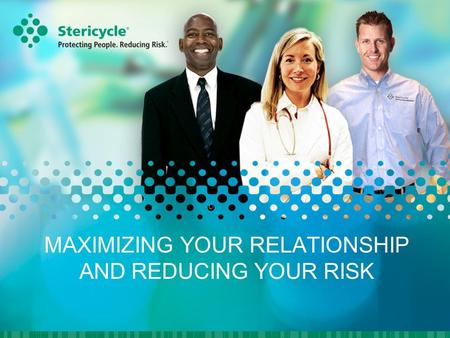 MAXIMIZING YOUR RELATIONSHIP AND REDUCING YOUR RISK.