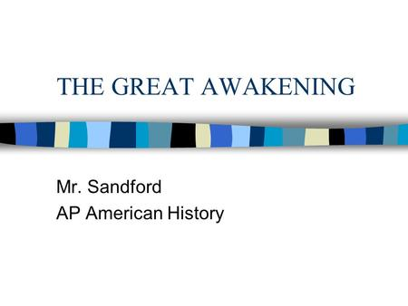 THE GREAT AWAKENING Mr. Sandford AP American History.