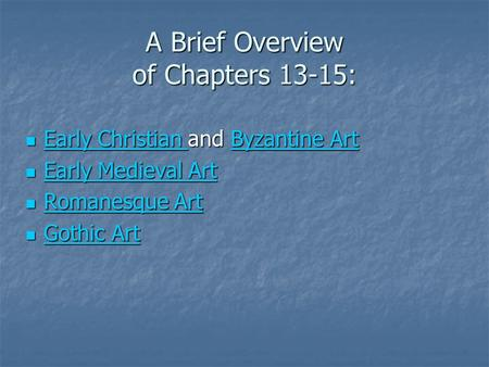 A Brief Overview of Chapters 13-15: Early Christian and Byzantine Art Early Christian and Byzantine Art Early Christian Byzantine Art Early Christian Byzantine.