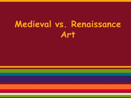 Medieval vs. Renaissance Art. Set your paper up like this: Medieval Art Renaissance Art.