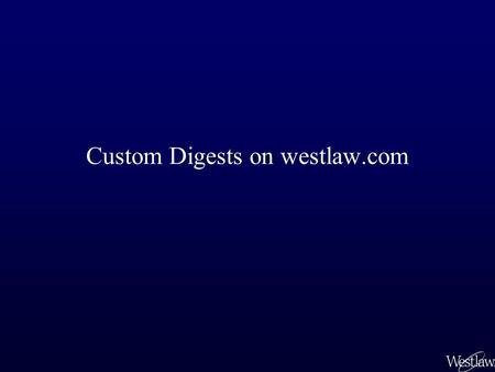 Custom Digests on westlaw.com. Creating a Custom Digest on westlaw.com Most Cited Cases link: Retrieves the list of cases most often cited for a point.
