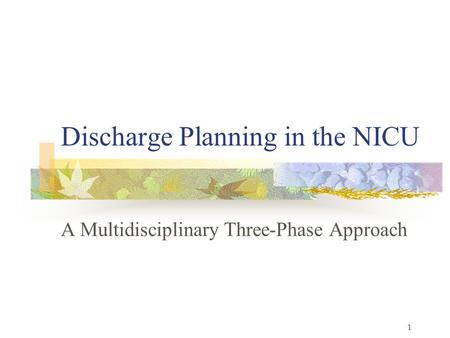 1 Discharge Planning in the NICU A Multidisciplinary Three-Phase Approach.