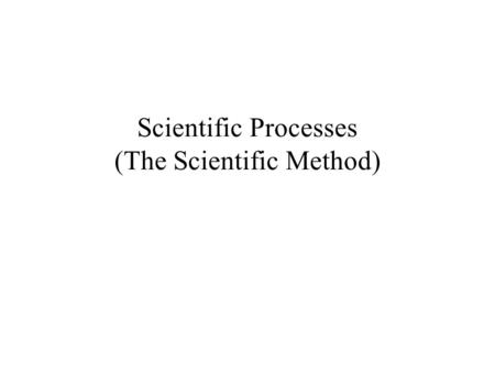 Scientific Processes (The Scientific Method). What is Science? Science is an organized way of using evidence to learn about the natural world. Skills.