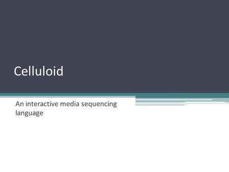 Celluloid An interactive media sequencing language.