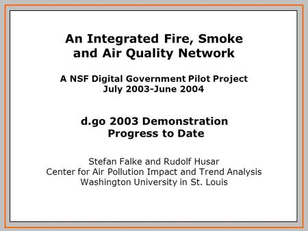 Stefan Falke and Rudolf Husar Center for Air Pollution Impact and Trend Analysis Washington University in St. Louis A NSF Digital Government Pilot Project.