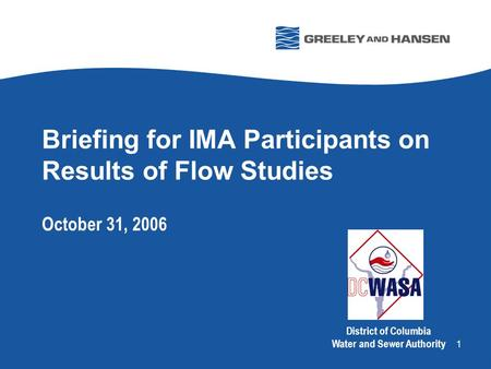 1 Briefing for IMA Participants on Results of Flow Studies October 31, 2006 District of Columbia Water and Sewer Authority.