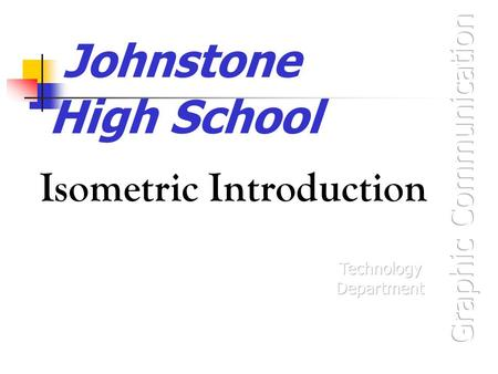 Johnstone High School Isometric Introduction. Isometric Views with Circles and Curves Isometric Views are one of the forms of 3D views that you need to.