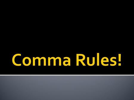  Use commas in lists when you have 3 or more things  Ex. I like purple, green, red, and yellow.  HOWEVER, in Rampage, we take out the last optional.