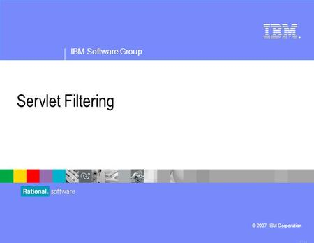 ® IBM Software Group © 2007 IBM Corporation Servlet Filtering 4.1.0.3.