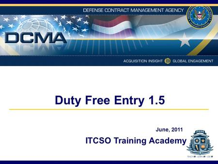 Duty Free Entry 1.5 ITCSO Training Academy June, 2011.