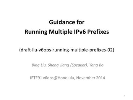 Guidance for Running Multiple IPv6 Prefixes (draft-liu-v6ops-running-multiple-prefixes-02) Bing Liu, Sheng Jiang (Speaker), Yang Bo IETF91
