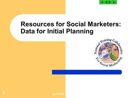 April 2005 1 Resources for Social Marketers: Data for Initial Planning.