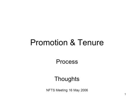 1 Promotion & Tenure Process Thoughts NFTS Meeting 16 May 2006.