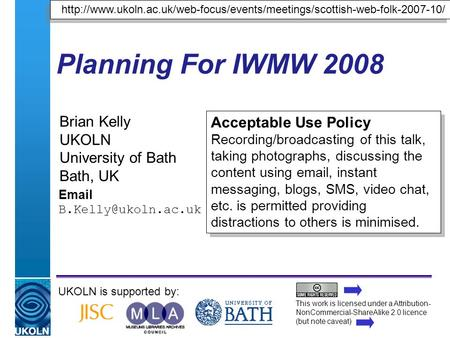 A centre of expertise in digital information managementwww.ukoln.ac.uk Planning For IWMW 2008 Brian Kelly UKOLN University of Bath Bath, UK