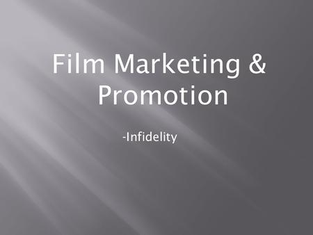 Film Marketing & Promotion -Infidelity. Traditional marketing and film promotion includes: - Trailers, sneak previews, film clips, outtakes -Film posters,
