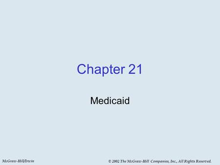 McGraw-Hill/Irwin © 2002 The McGraw-Hill Companies, Inc., All Rights Reserved. Chapter 21 Medicaid.