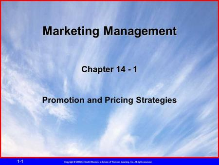 Copyright © 2005 by South-Western, a division of Thomson Learning, Inc. All rights reserved. 1-1 Chapter 14 - 1 Promotion and Pricing Strategies Marketing.