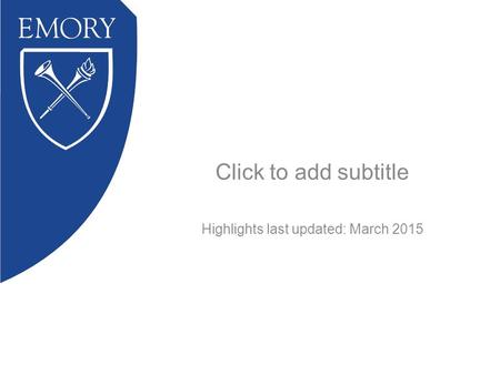 Click to add subtitle Highlights last updated: March 2015.