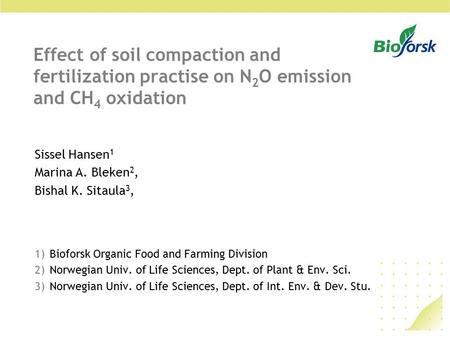 Effect of soil compaction and fertilization practise on N 2 O emission and CH 4 oxidation Sissel Hansen 1 Marina A. Bleken 2, Bishal K. Sitaula 3, 1)Bioforsk.