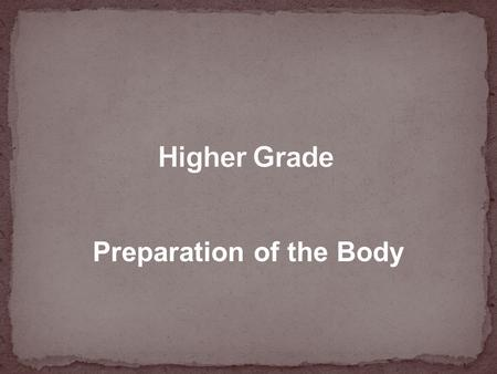 Preparation of the Body. You can use this revision pack to ensure you are prepared for a range of questions The aim is to identify the key content required.