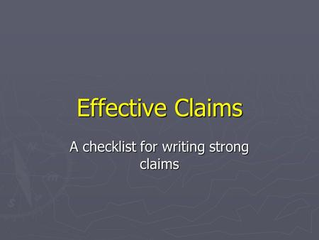 Effective Claims A checklist for writing strong claims.