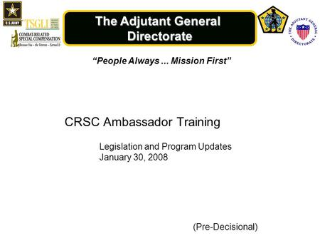 "The Adjutant General Directorate ""People Always... Mission First"" (Pre-Decisional) CRSC Ambassador Training Legislation and Program Updates January 30,"