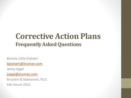 Corrective Action Plans Frequently Asked Questions Bonnie Little Graham Jenny Segal Brustein & Manasevit, PLLC Fall.
