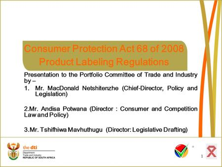 1 Consumer Protection Act 68 of 2008 Product Labeling Regulations Presentation to the Portfolio Committee of Trade and Industry by – 1.Mr. MacDonald Netshitenzhe.