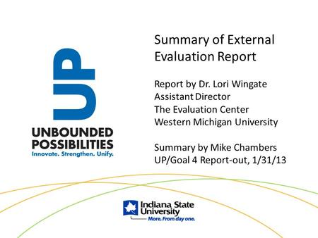 Summary of External Evaluation Report Report by Dr. Lori Wingate Assistant Director The Evaluation Center Western Michigan University Summary by Mike Chambers.