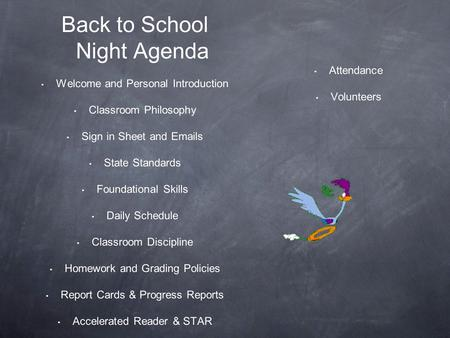 Back to School Night Agenda Welcome and Personal Introduction Classroom Philosophy Sign in Sheet and Emails State Standards Foundational Skills Daily Schedule.