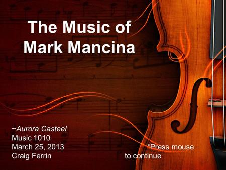 ~Aurora Casteel Music 1010 March 25, 2013*Press mouse Craig Ferrinto continue The Music of Mark Mancina.