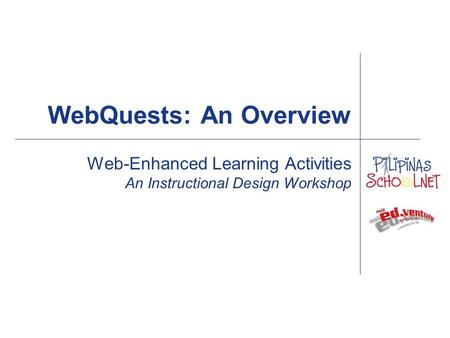 Web-Enhanced Learning Activities An Instructional Design Workshop WebQuests: An Overview.