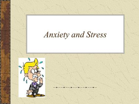 Anxiety and Stress.