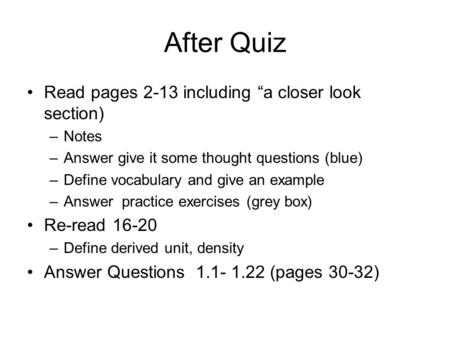 "After Quiz Read pages 2-13 including ""a closer look section) –Notes –Answer give it some thought questions (blue) –Define vocabulary and give an example."